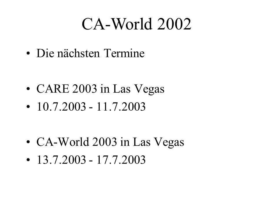 CA-World 2002 Die nächsten Termine CARE 2003 in Las Vegas 10.7.2003 - 11.7.2003 CA-World 2003 in Las Vegas 13.7.2003 - 17.7.2003