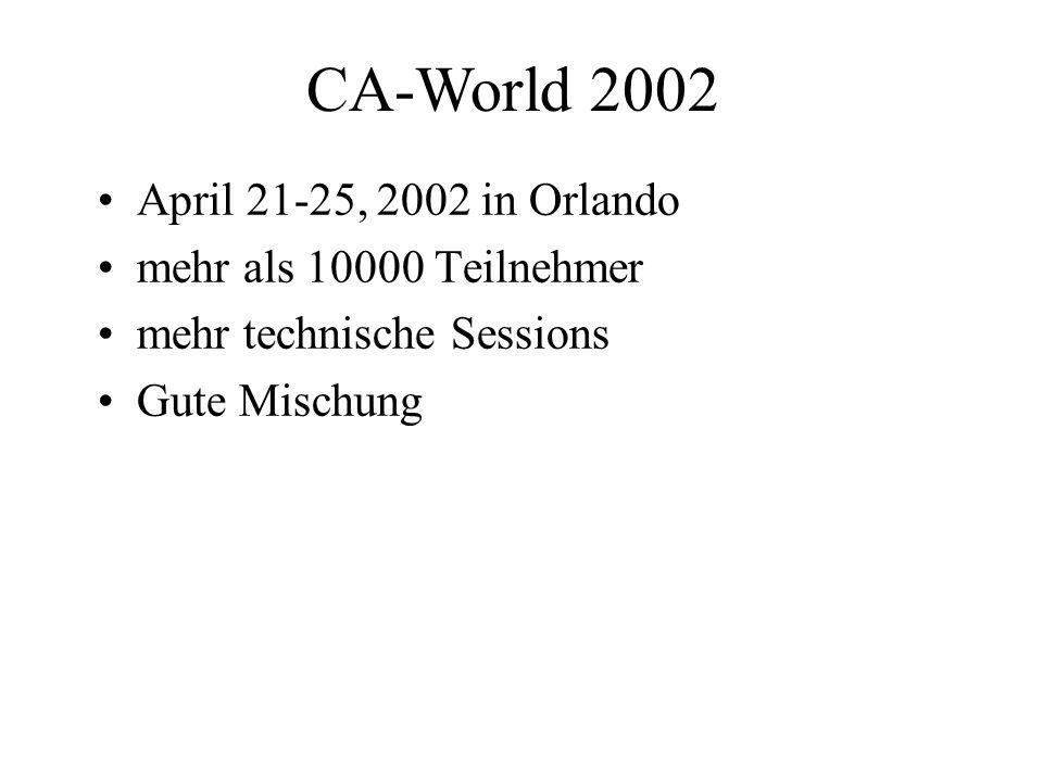 CA-World 2002 April 21-25, 2002 in Orlando mehr als 10000 Teilnehmer mehr technische Sessions Gute Mischung