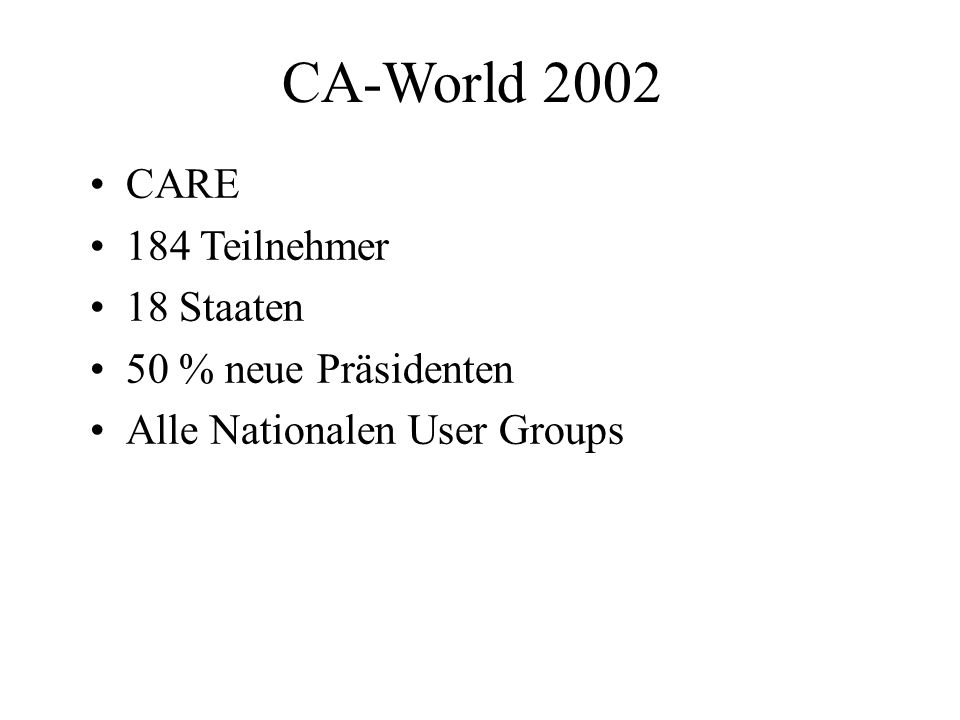 CA-World 2002 CARE 184 Teilnehmer 18 Staaten 50 % neue Präsidenten Alle Nationalen User Groups