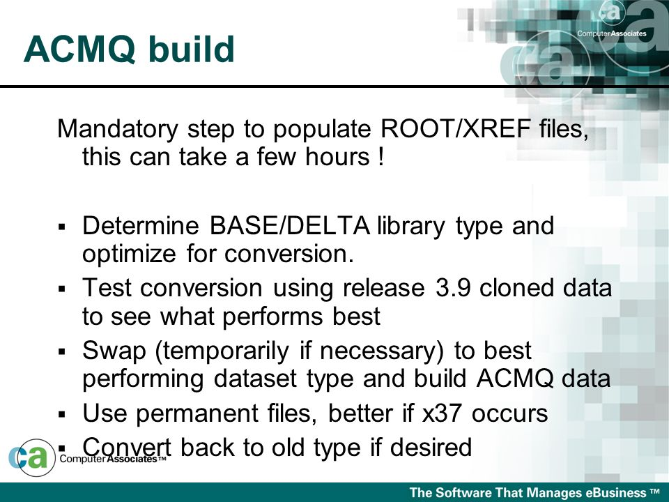 ACMQ build Mandatory step to populate ROOT/XREF files, this can take a few hours ! Determine BASE/DELTA library type and optimize for conversion. Test