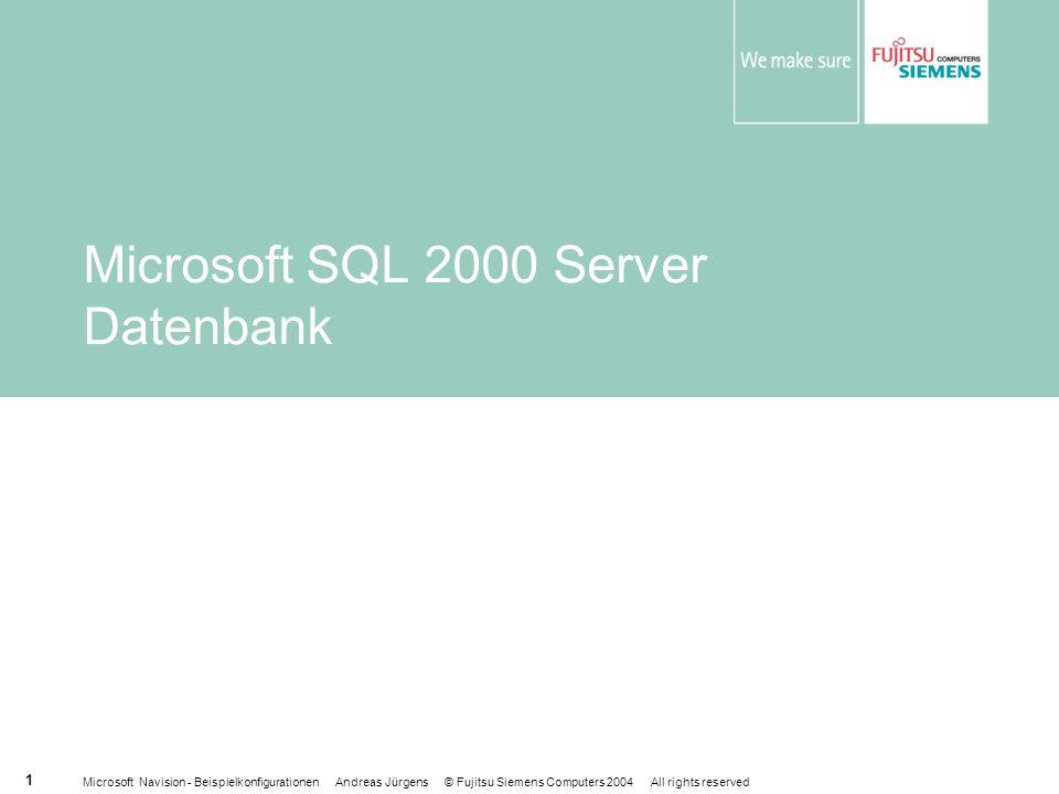 Microsoft Navision - Beispielkonfigurationen Andreas Jürgens © Fujitsu Siemens Computers 2004 All rights reserved 1 Microsoft SQL 2000 Server Datenbank