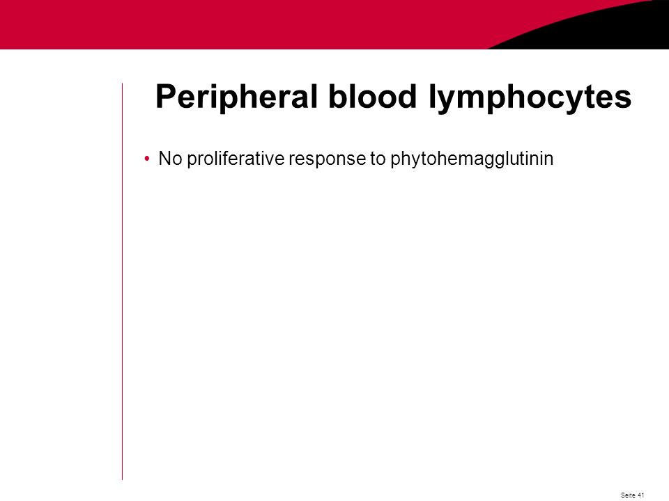 Seite 41 Peripheral blood lymphocytes No proliferative response to phytohemagglutinin