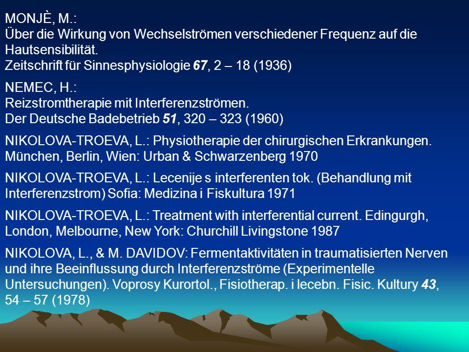 MONJÈ, M.: Über die Wirkung von Wechselströmen verschiedener Frequenz auf die Hautsensibilität. Zeitschrift für Sinnesphysiologie 67, 2 – 18 (1936) NE