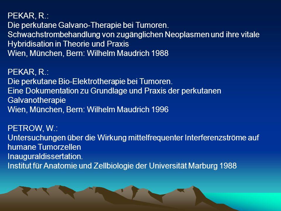 PEKAR, R.: Die perkutane Galvano-Therapie bei Tumoren. Schwachstrombehandlung von zugänglichen Neoplasmen und ihre vitale Hybridisation in Theorie und