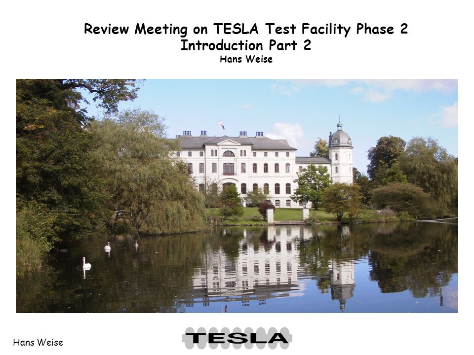 Hans Weise Review Meeting on TESLA Test Facility Phase 2 Introduction Part 2 Hans Weise