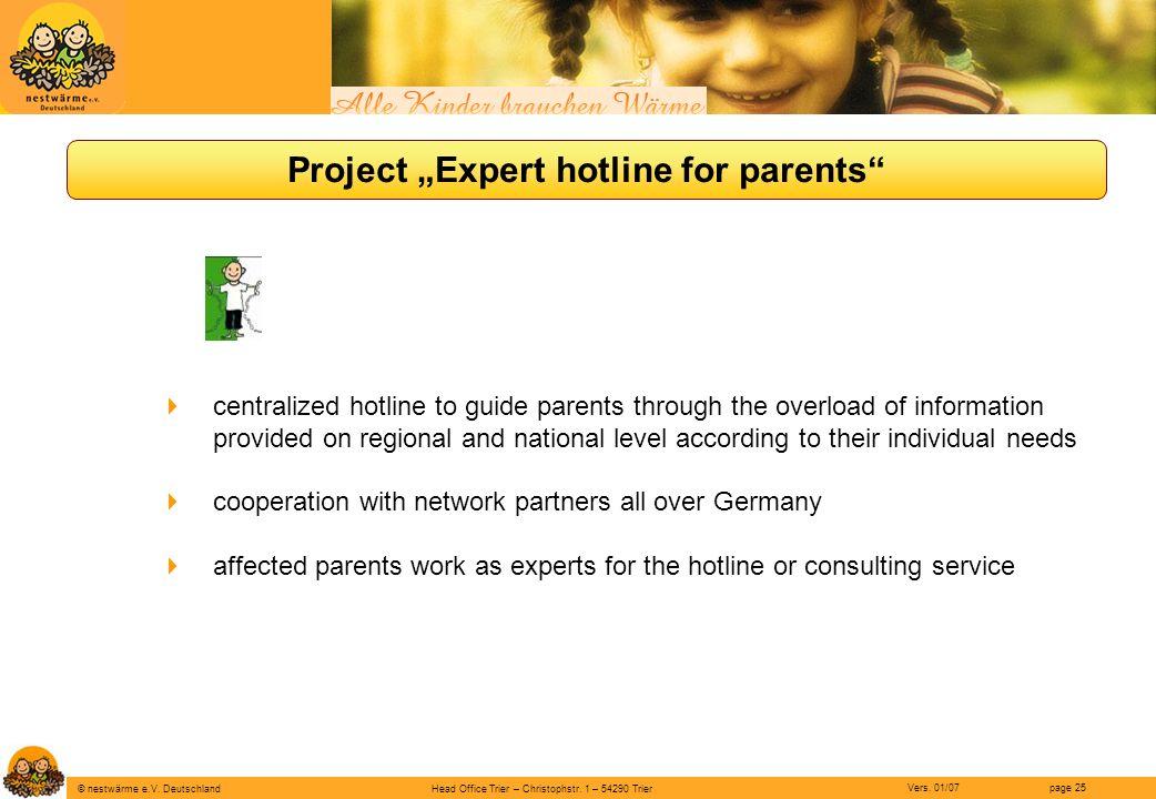Head Office Trier – Christophstr. 1 – 54290 Trier page 25 © nestwärme e.V. Deutschland Vers. 01/07 Project Expert hotline for parents centralized hotl