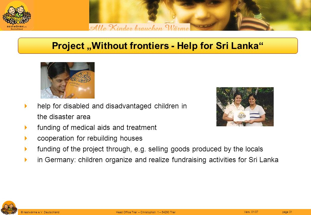 Head Office Trier – Christophstr. 1 – 54290 Trier page 31 © nestwärme e.V. Deutschland Vers. 01/07 Project Without frontiers - Help for Sri Lanka help