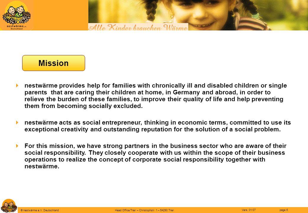 Head Office Trier – Christophstr. 1 – 54290 Trier page 6 © nestwärme e.V. Deutschland Vers. 01/07 Mission nestwärme provides help for families with ch