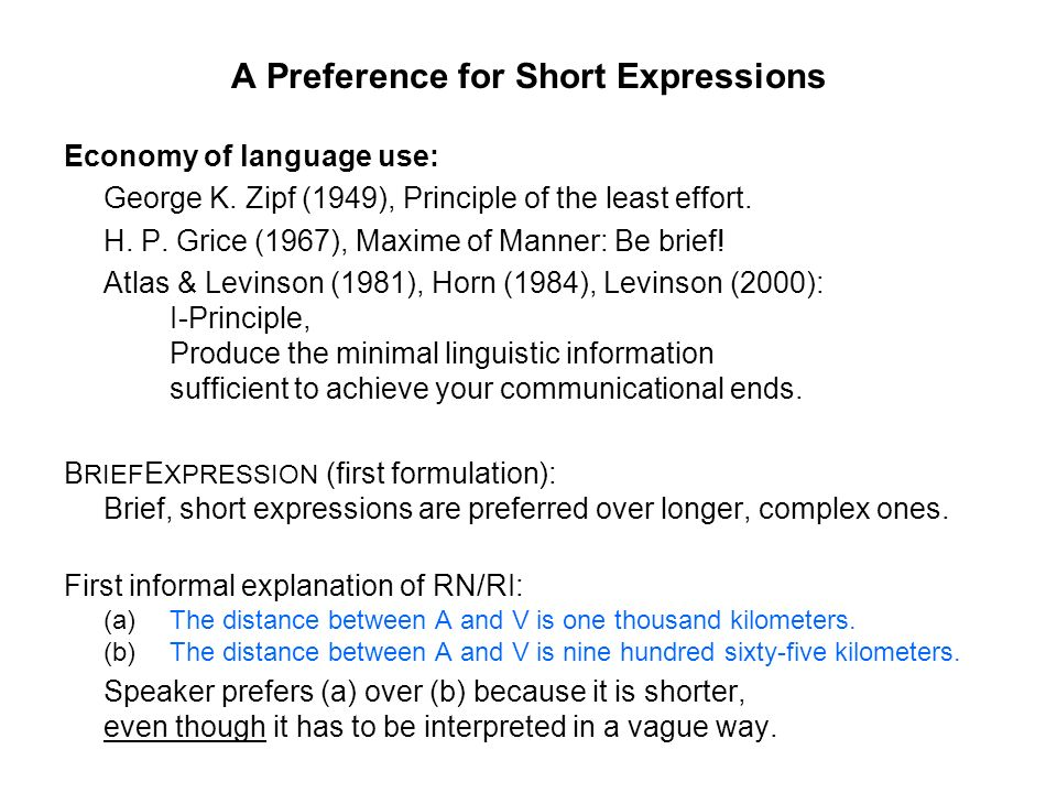 A Preference for Short Expressions Economy of language use: George K. Zipf (1949), Principle of the least effort. H. P. Grice (1967), Maxime of Manner