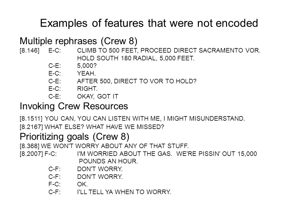 Examples of features that were not encoded Multiple rephrases (Crew 8) [8.146]E-C:CLIMB TO 500 FEET, PROCEED DIRECT SACRAMENTO VOR.