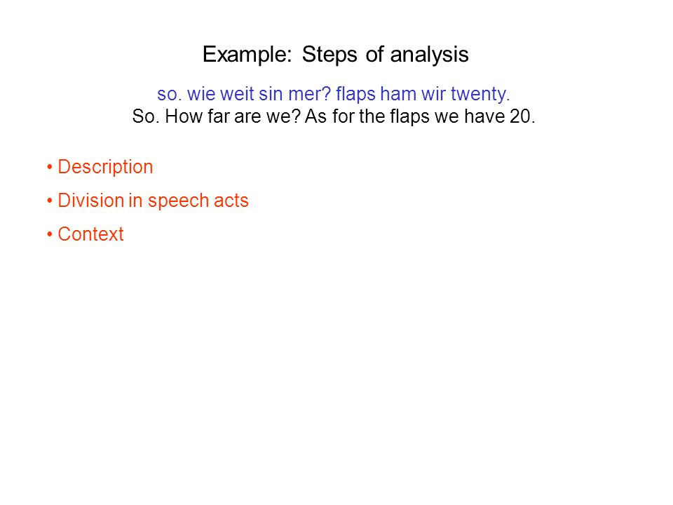 Example: Steps of analysis so. wie weit sin mer. flaps ham wir twenty.