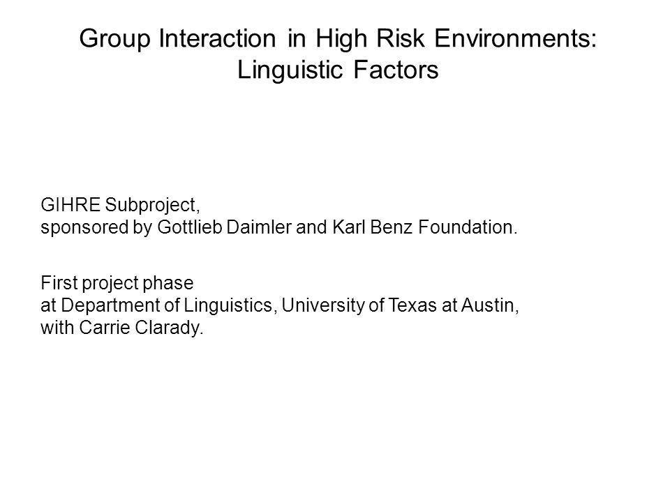 Group Interaction in High Risk Environments: Linguistic Factors GIHRE Subproject, sponsored by Gottlieb Daimler and Karl Benz Foundation.