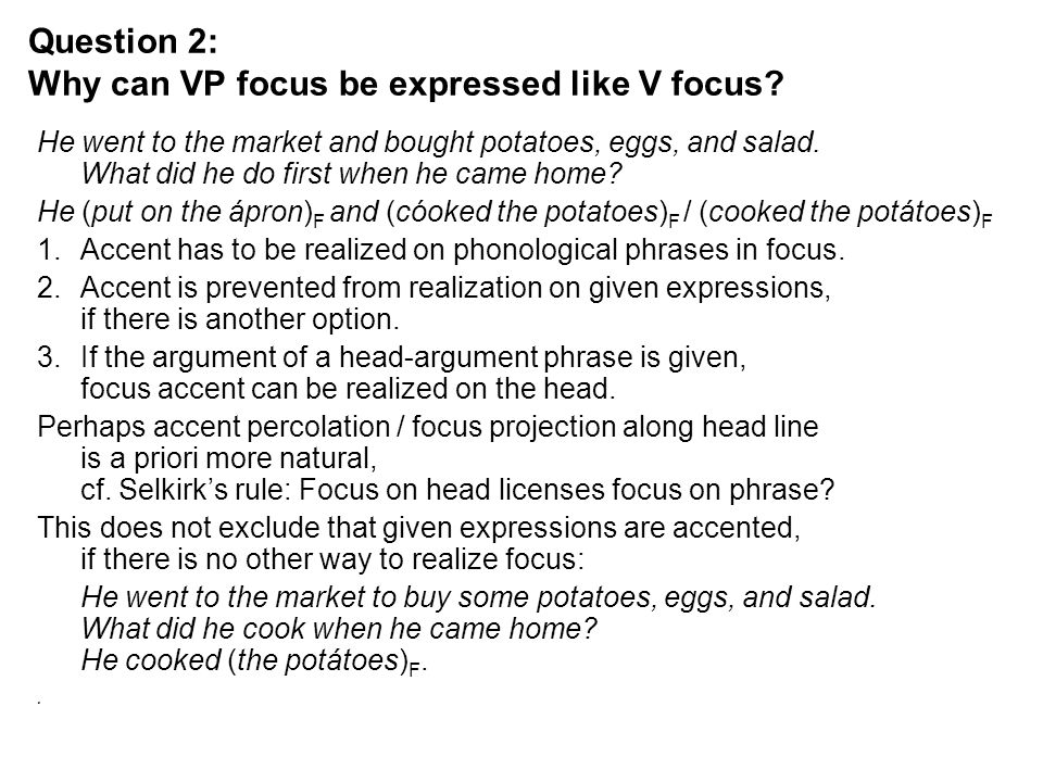 Question 2: Why can VP focus be expressed like V focus? He went to the market and bought potatoes, eggs, and salad. What did he do first when he came