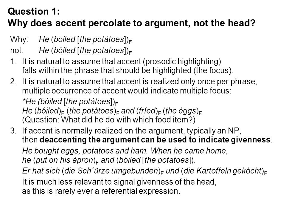 Question 1: Why does accent percolate to argument, not the head? Why:He (boiled [the potátoes]) F not:He (bóiled [the potatoes]) F 1.It is natural to