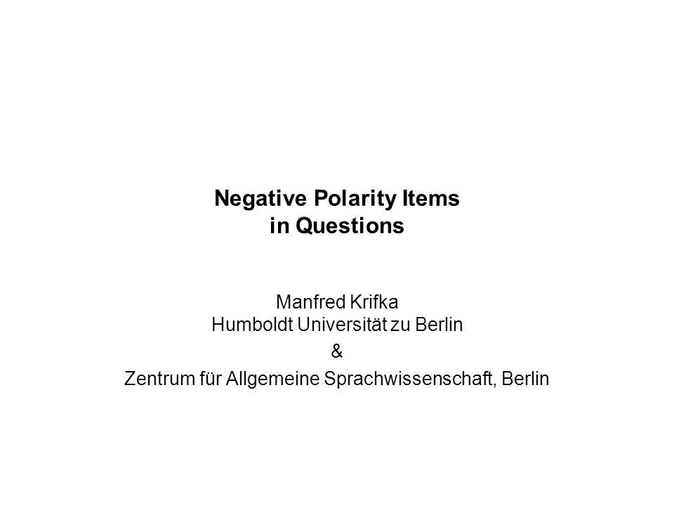 Negative Polarity Items in Questions Manfred Krifka Humboldt Universität zu Berlin & Zentrum für Allgemeine Sprachwissenschaft, Berlin