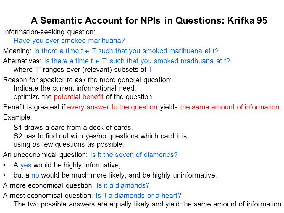 A Semantic Account for NPIs in Questions: Krifka 95 Information-seeking question: Have you ever smoked marihuana.