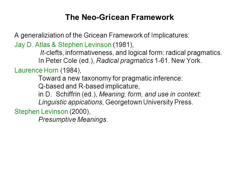 The Neo-Gricean Framework A generaliziation of the Gricean Framework of Implicatures: Jay D. Atlas & Stephen Levinson (1981), It-clefts, informativene