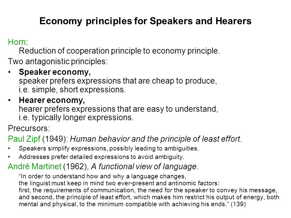 Economy principles for Speakers and Hearers Horn: Reduction of cooperation principle to economy principle. Two antagonistic principles: Speaker econom
