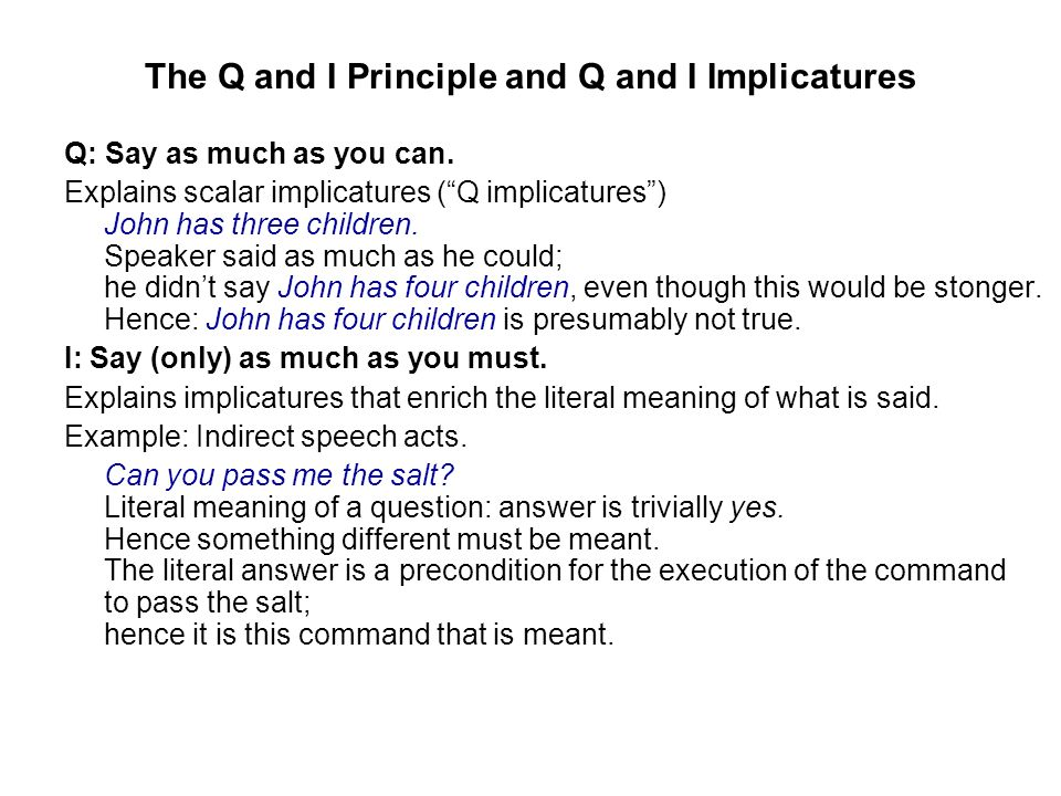 The Q and I Principle and Q and I Implicatures Q: Say as much as you can.