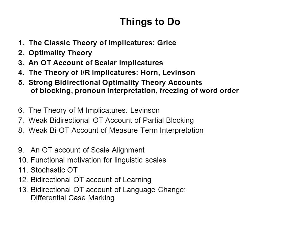 Things to Do 1. The Classic Theory of Implicatures: Grice 2.