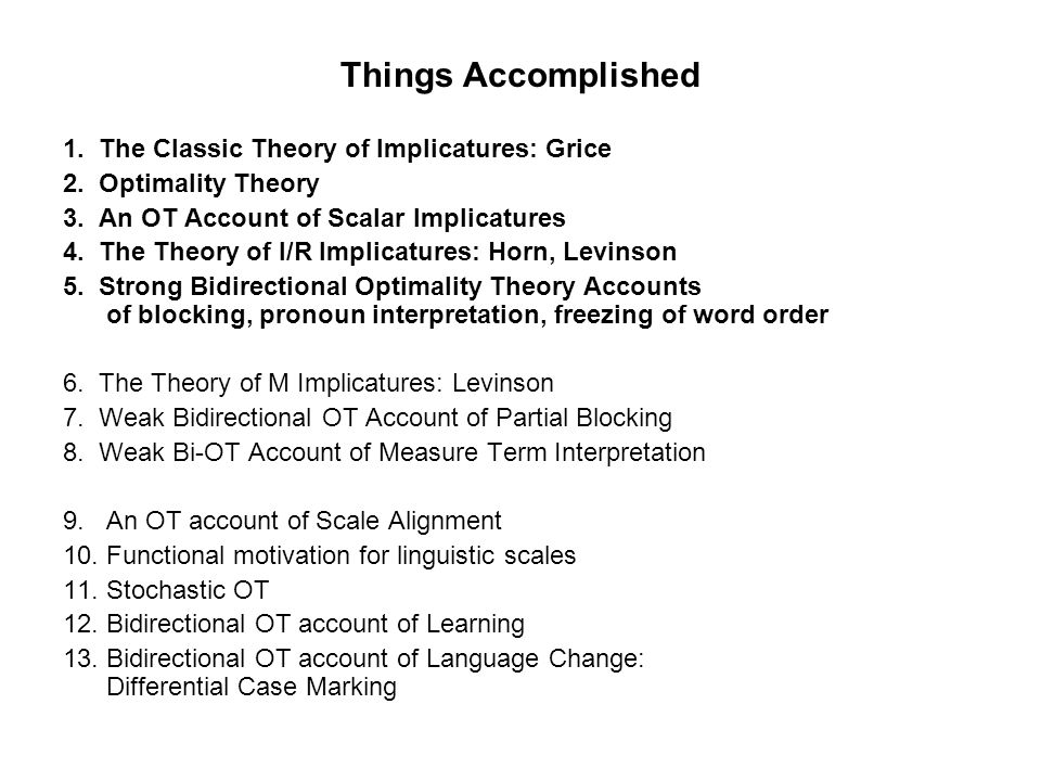 Things Accomplished 1. The Classic Theory of Implicatures: Grice 2.