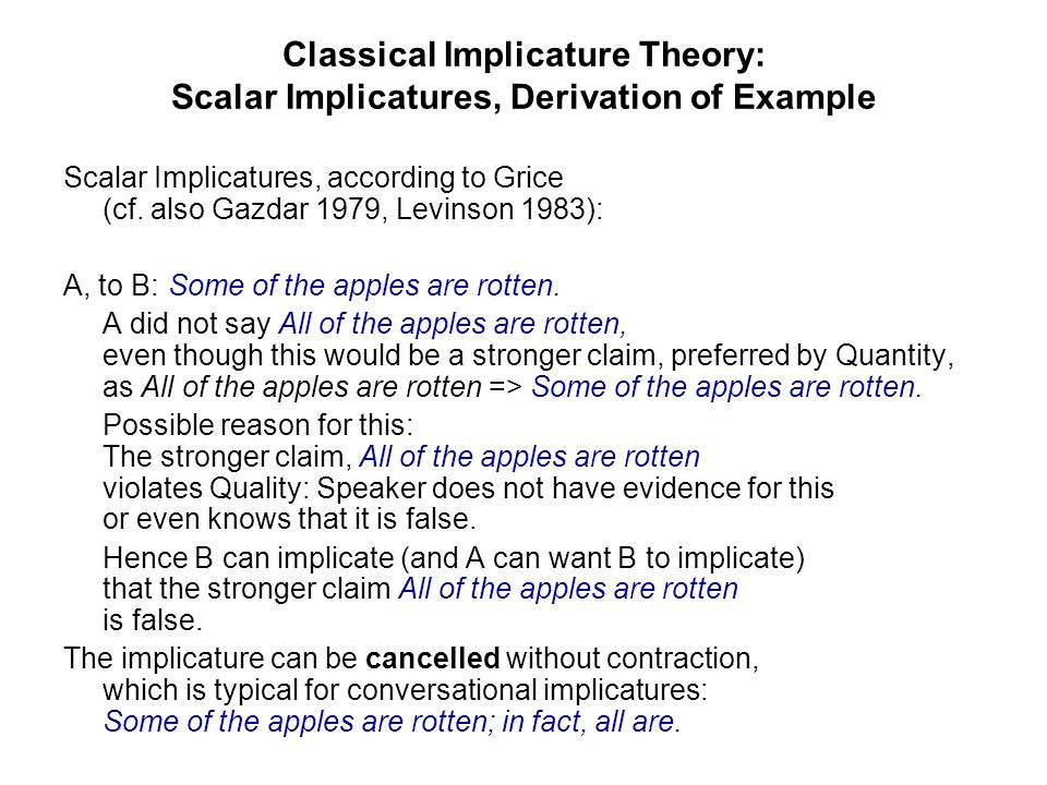Classical Implicature Theory: Scalar Implicatures, Derivation of Example Scalar Implicatures, according to Grice (cf. also Gazdar 1979, Levinson 1983)