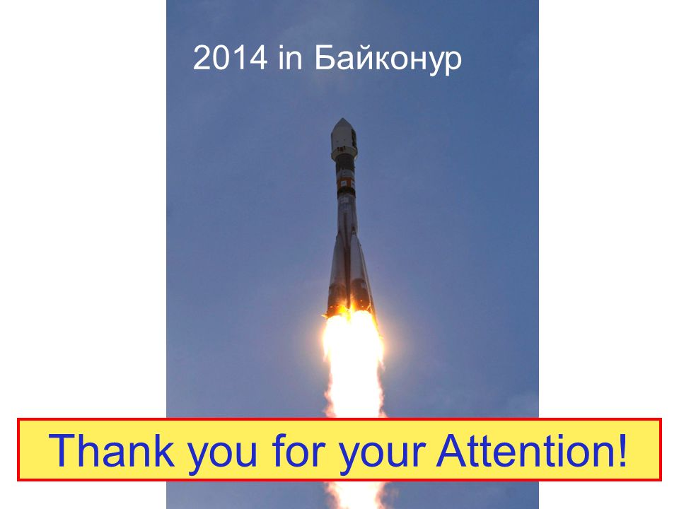 2014 in Байконур Thank you for your Attention!