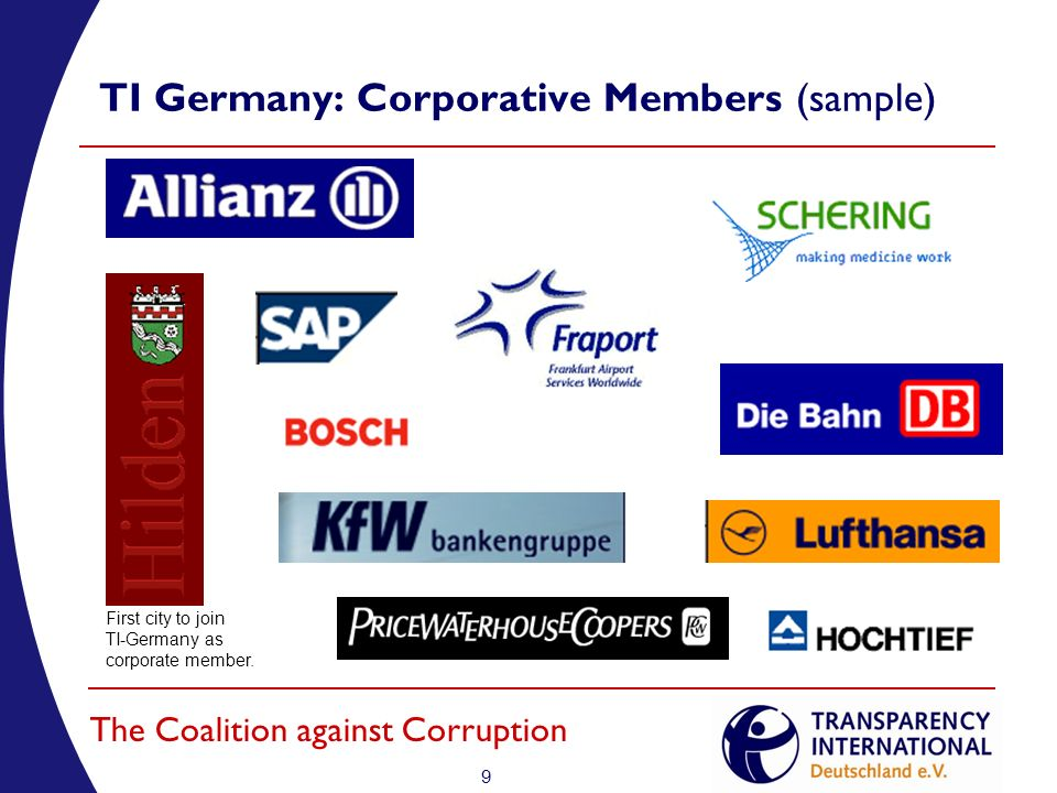 9 The Coalition against Corruption TI Germany: Corporative Members (sample) First city to join TI-Germany as corporate member.