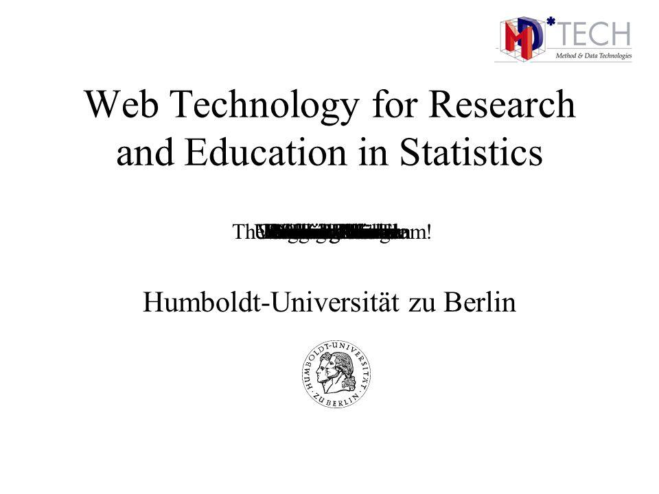 Web Technology for Research and Education in Statistics Humboldt-Universität zu Berlin André DouniaWolfgang HärdleZdeněk HlávkaImre KissTorsten Kleino