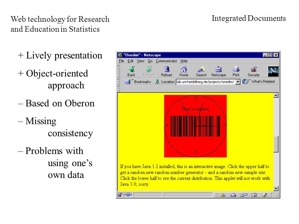 Web technology for Research and Education in Statistics Integrated Documents + Lively presentation + Object-oriented approach – Based on Oberon – Missing consistency – Problems with using ones own data