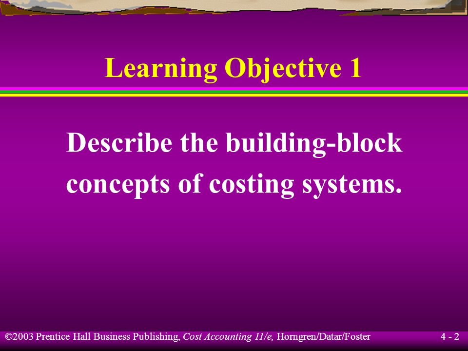 ©2003 Prentice Hall Business Publishing, Cost Accounting 11/e, Horngren/Datar/Foster 4 - 1 Job Order Costing Chapter 4