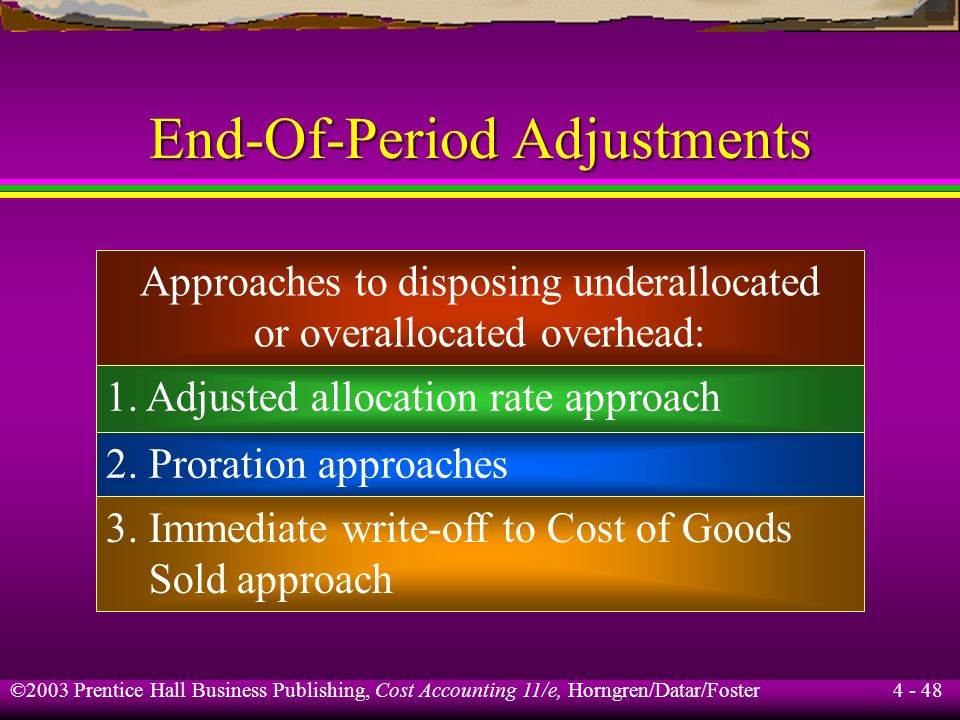 ©2003 Prentice Hall Business Publishing, Cost Accounting 11/e, Horngren/Datar/Foster 4 - 47 End-Of-Period Adjustments Actual manufacturing overhead co