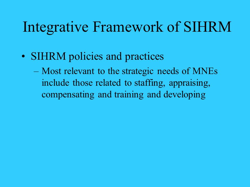 Integrative Framework of SIHRM Exogenous factors include industry characteristics country/regional characteristics Industry characteristics include type of business and technology available nature of the competitors extent of change