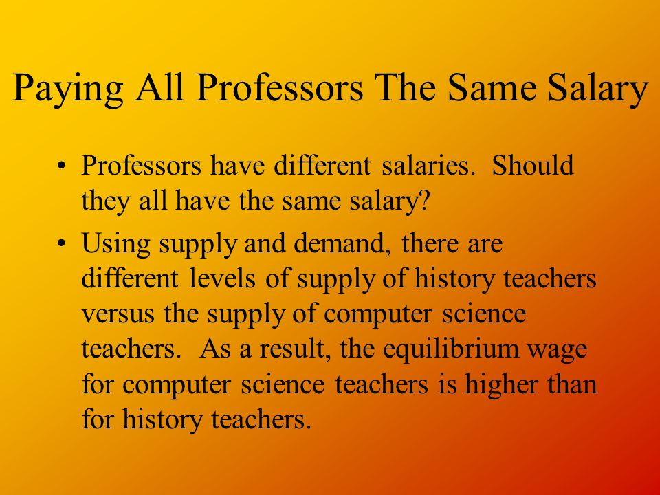 Paying All Professors The Same Salary Professors have different salaries.