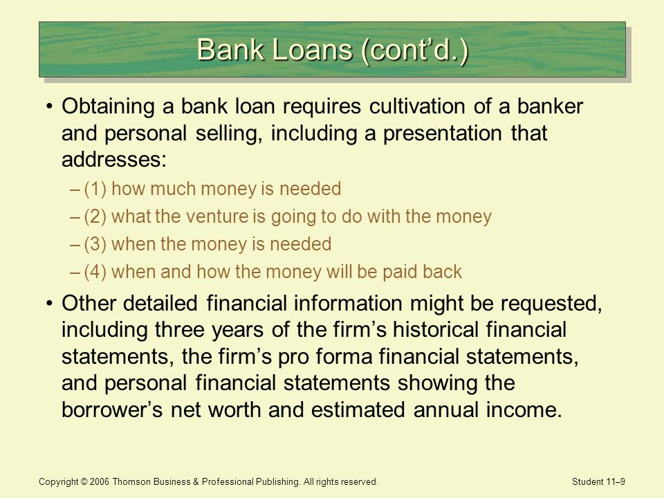 Copyright © 2006 Thomson Business & Professional Publishing. All rights reserved. Student 11–9 Bank Loans (contd.) Obtaining a bank loan requires cult