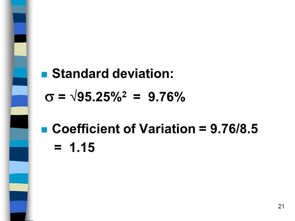 21 n Standard deviation: = 95.25% 2 = 9.76% n Coefficient of Variation = 9.76/8.5 = 1.15