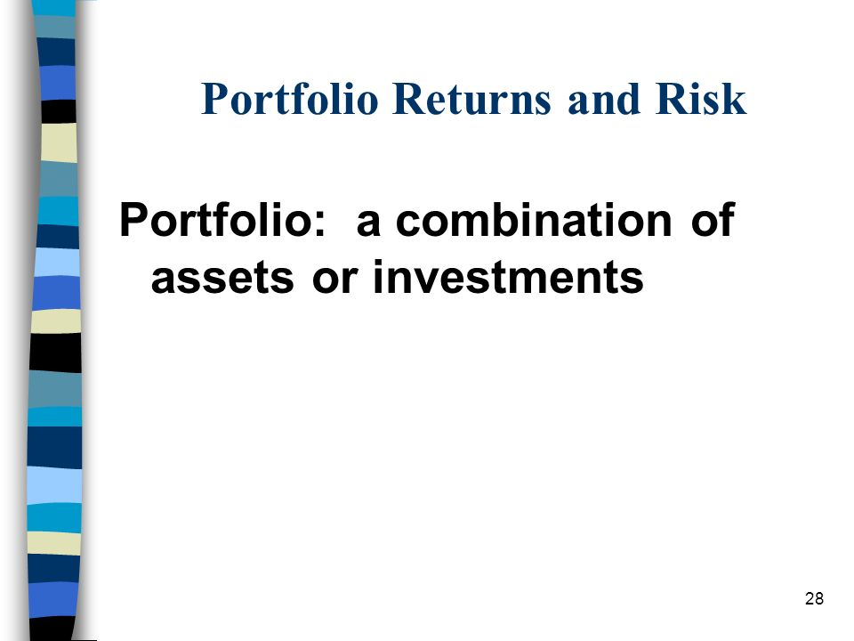 28 Portfolio Returns and Risk Portfolio: a combination of assets or investments