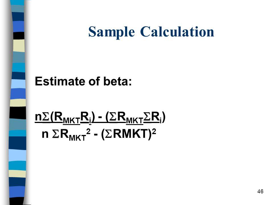 46 Sample Calculation Estimate of beta: n (R MKT R i ) - ( R MKT R i ) n R MKT 2 - ( RMKT) 2