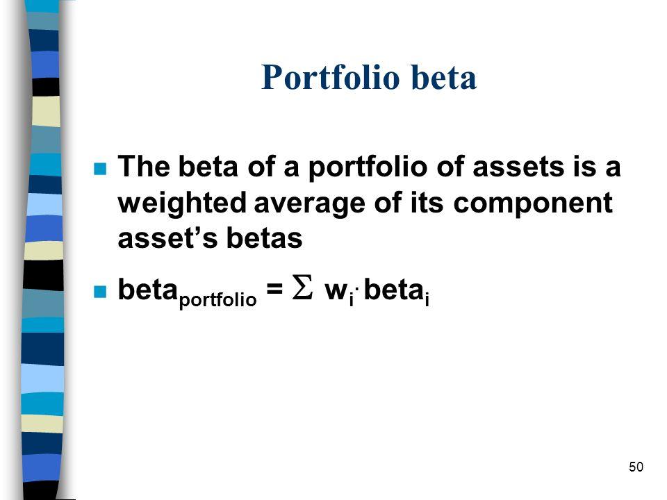 50 Portfolio beta n The beta of a portfolio of assets is a weighted average of its component assets betas n beta portfolio = w i. beta i
