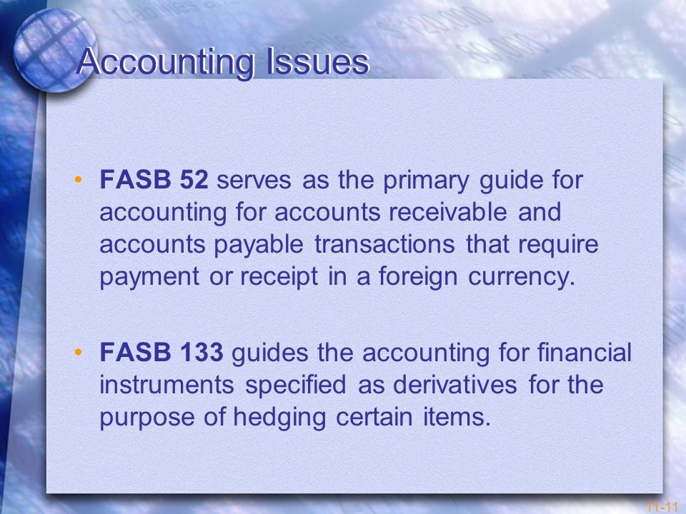 11-11 Accounting Issues FASB 52 serves as the primary guide for accounting for accounts receivable and accounts payable transactions that require paym
