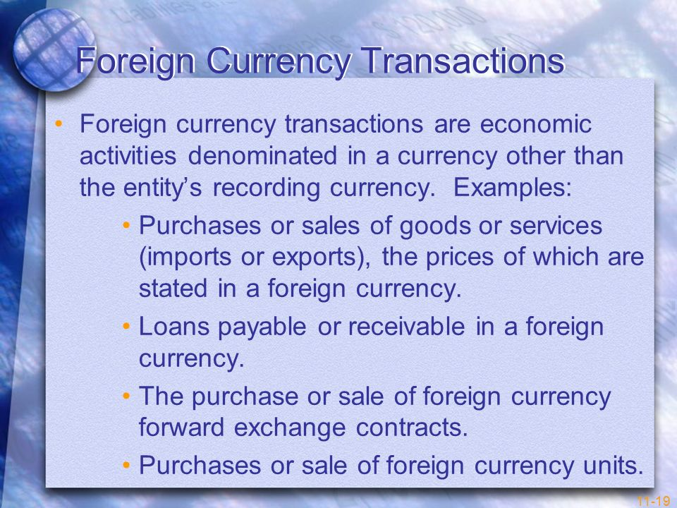 11-19 Foreign Currency Transactions Foreign currency transactions are economic activities denominated in a currency other than the entitys recording c
