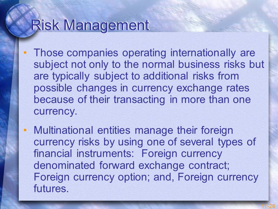 11-26 Risk Management Those companies operating internationally are subject not only to the normal business risks but are typically subject to additio