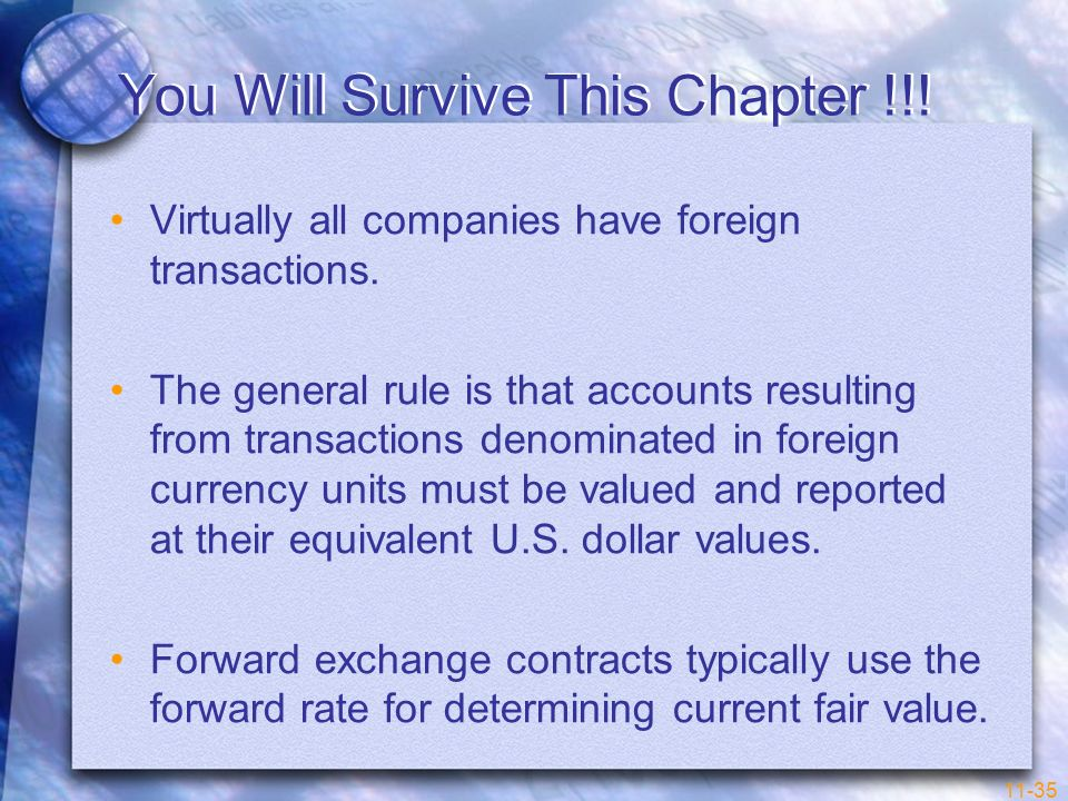 11-35 You Will Survive This Chapter !!! Virtually all companies have foreign transactions. The general rule is that accounts resulting from transactio