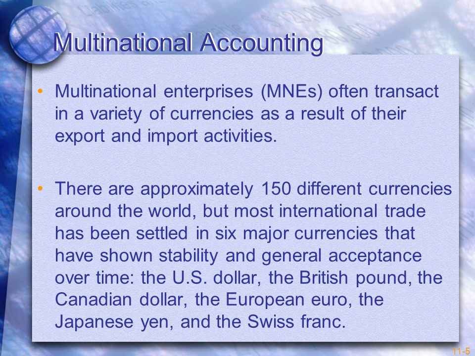 11-5 Multinational Accounting Multinational enterprises (MNEs) often transact in a variety of currencies as a result of their export and import activi