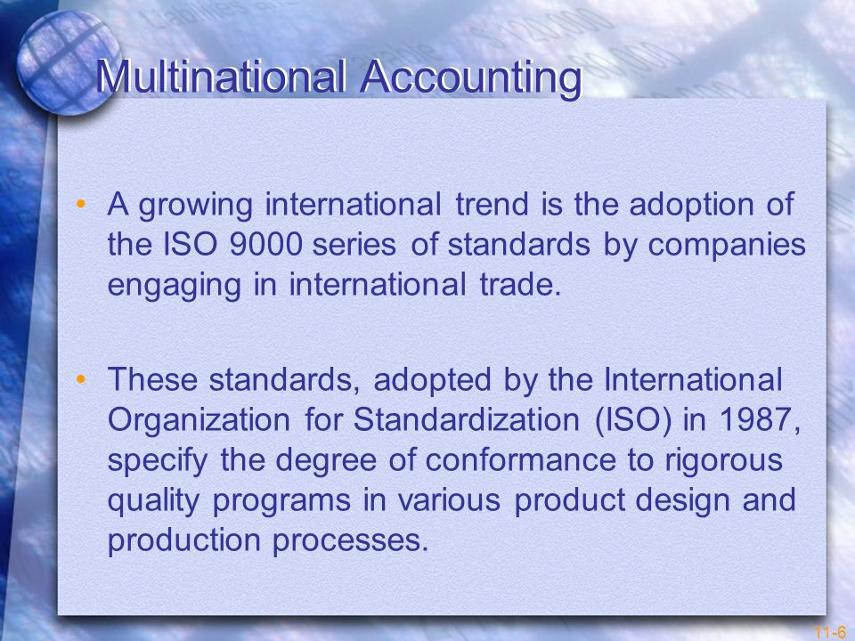 11-6 Multinational Accounting A growing international trend is the adoption of the ISO 9000 series of standards by companies engaging in international
