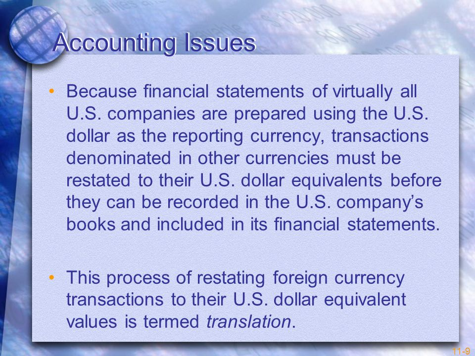 11-9 Accounting Issues Because financial statements of virtually all U.S. companies are prepared using the U.S. dollar as the reporting currency, tran