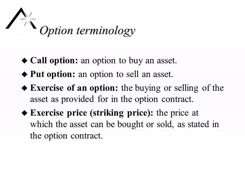 Option terminology u Call option: an option to buy an asset.