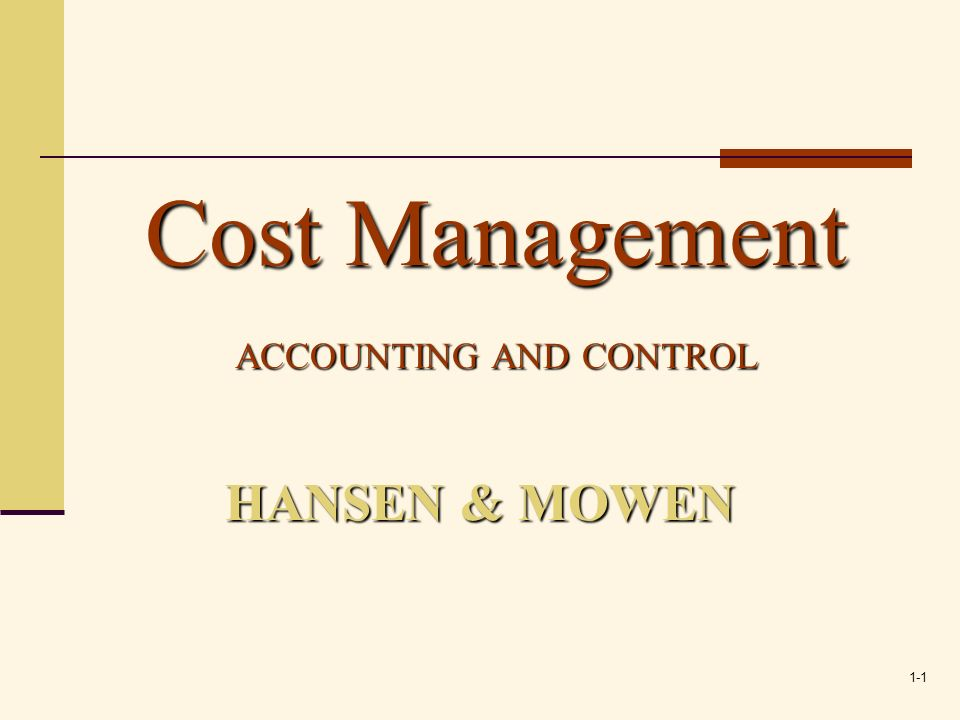 1-1 HANSEN & MOWEN Cost Management ACCOUNTING AND CONTROL