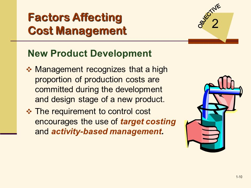 1-10 Factors Affecting Cost Management New Product Development 2 Management recognizes that a high proportion of production costs are committed during