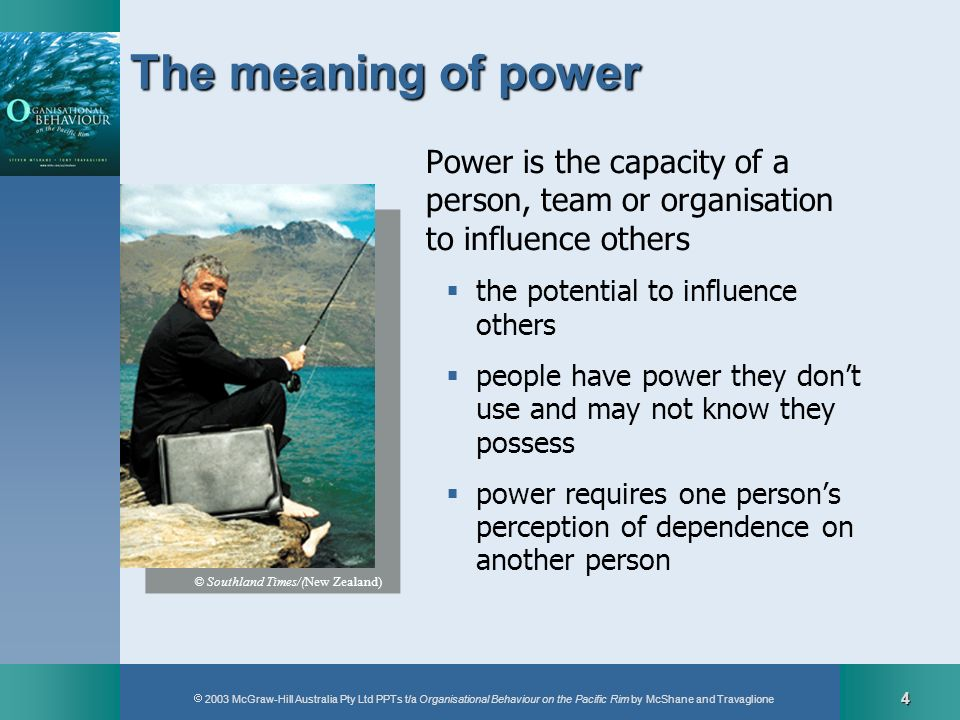 2003 McGraw-Hill Australia Pty Ltd PPTs t/a Organisational Behaviour on the Pacific Rim by McShane and Travaglione 4 The meaning of power Power is the
